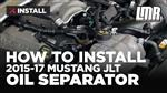2011-2017 Mustang JLT Oil Separator - Review & Install